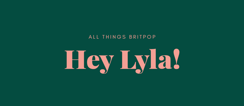 HEY LYLA!